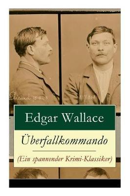 Uberfallkommando (Ein Spannender Krimi-Klassiker) - Vollstandige Deutsche Ausgabe by Edgar Wallace