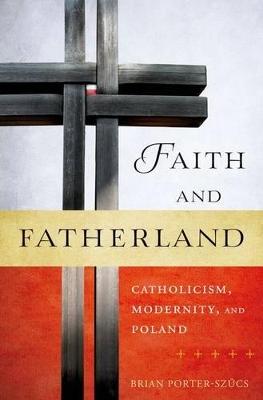Faith and Fatherland by Brian Porter-Szucs