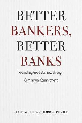 Better Bankers, Better Banks by Claire A. Hill