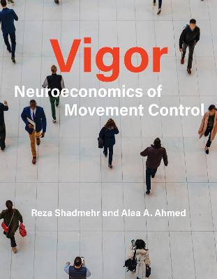 Vigor: Neuroeconomics of Movement Control  book