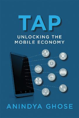 Tap: Unlocking the Mobile Economy by Anindya Ghose