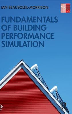 Fundamentals of Building Performance Simulation by Ian Beausoleil-Morrison