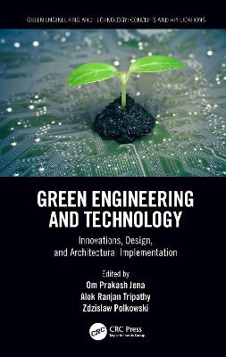 Green Engineering and Technology: Innovations, Design, and Architectural Implementation by Om Prakash Jena