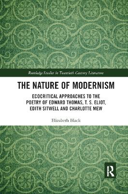 The Nature of Modernism: Ecocritical Approaches to the Poetry of Edward Thomas, T. S. Eliot, Edith Sitwell and Charlotte Mew book
