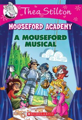 Thea Stilton Mouseford Academy: #6 Mouseford Musical by Thea Stilton