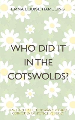Who Did It in the Cotswolds? by Emma Louise Hambling