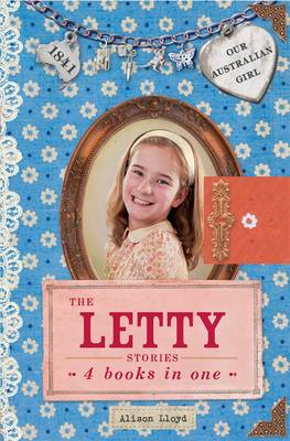Our Australian Girl: The Letty Stories by Alison Lloyd