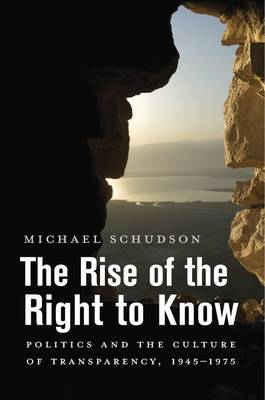 Rise of the Right to Know by Michael Schudson