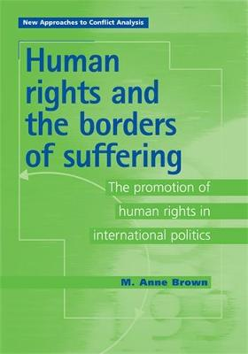 Human Rights and the Borders of Suffering by Anne Brown
