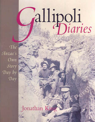 Gallipoli Diaries: The Anzac's Own Story Day by Day by Jonathan King