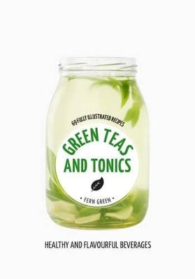 Hachette Healthy Living: Green Teas and Tonics by Fern Green