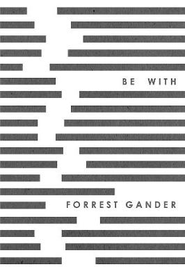 Be With by Forrest Gander