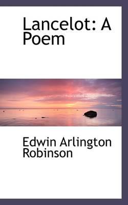 Lancelot: A Poem by Edwin Arlington Robinson