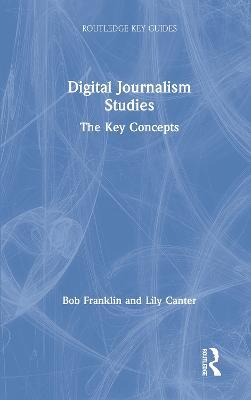 Digital Journalism Studies: The Key Concepts by Bob Franklin