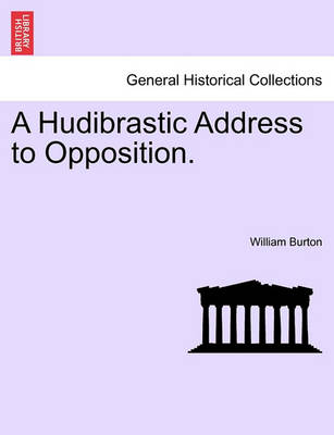 A Hudibrastic Address to Opposition. by William Burton