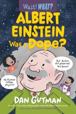 Albert Einstein Was a Dope? by Dan Gutman