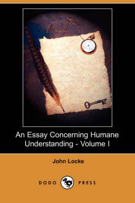 Essay Concerning Humane Understanding - Volume I (Dodo Press) book