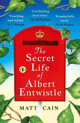 The Secret Life of Albert Entwistle: A love story, the likes of which you've never read before . . . by Matt Cain