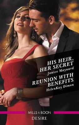 His Heir, Her Secret/Reunion With Benefits by HelenKay Dimon