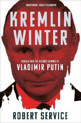 Kremlin Winter: Russia and the Second Coming of Vladimir Putin by Robert Service