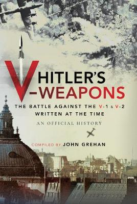 Hitler's V-Weapons: An Official History of the Battle Against the V-1 and V-2 in WWII by An Official History