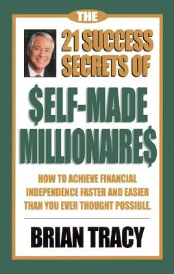 21 Success Secrets of Self-Made Millionaires by Brian Tracy