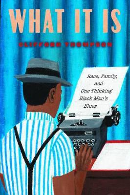 What It Is: Race, Family, and One Thinking Black Man's Blues book