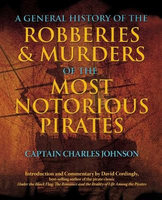 General History of the Robberies & Murders of the Most Notorious Pirates by Charles Captain Johnson