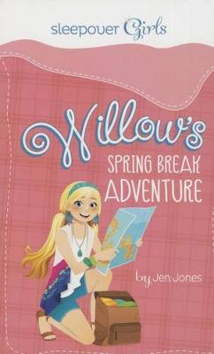 Sleepover Girls: Willow's Spring Break Adventure by Jen Jones