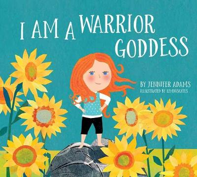 I Am A Warrior Goddess by Jennifer Adams