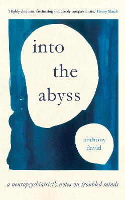 Into the Abyss: A neuropsychiatrist's notes on troubled minds by Prof. Anthony David