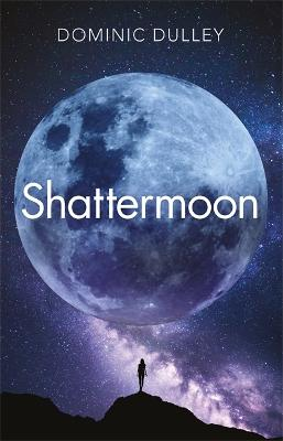 Shattermoon: the first in the action-packed space opera series The Long Game by Dominic Dulley