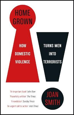 Home Grown: How Domestic Violence Turns Men Into Terrorists book