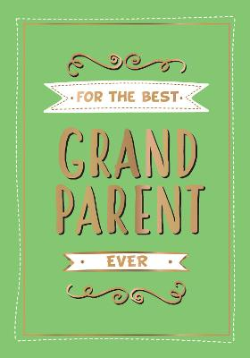 For the Best Grandparent Ever: The Perfect Gift From Your Grandchildren by Summersdale Publishers