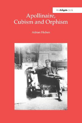 Apollinaire, Cubism and Orphism by Adrian Hicken