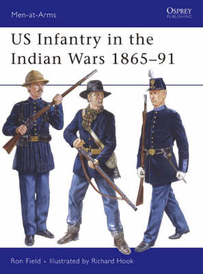 US Infantry in the Indian Wars 1865-91 by Ron Field