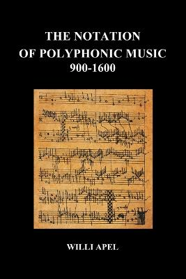 The Notation of Polyphonic Music 900 1600 by Willi Apel