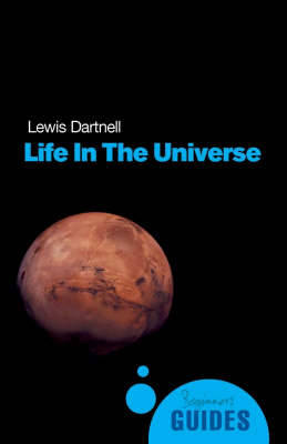 Life in the Universe: A Beginner's Guide by Lewis Dartnell