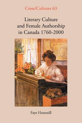 Literary Culture and Female Authorship in Canada 1760-2000 by Faye Hammill
