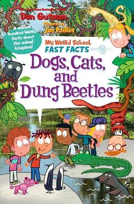 My Weird School Fast Facts: Dogs, Cats, and Dung Beetles by Dan Gutman