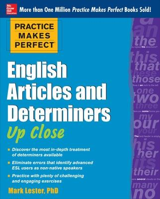 Practice Makes Perfect English Articles and Determiners Up Close by Mark Lester