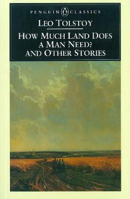 How Much Land Does a Man Need? & Other Stories by Leo Tolstoy