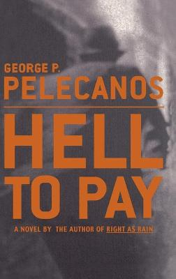 Hell to Pay by George P Pelecanos