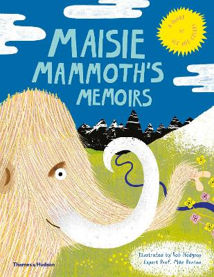 Maisie Mammoth's Memoirs: A Guide to Ice Age Celebs by Rob Hodgson