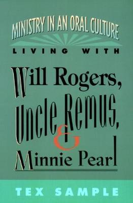 Ministry in an Oral Culture: Living with Will Rogers, Uncle Remus, and Minnie Pearl by Tex Sample