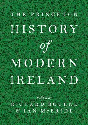 Princeton History of Modern Ireland by Richard Bourke