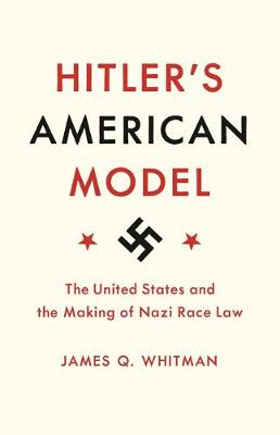 Hitler's American Model by James Q. Whitman