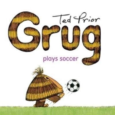 Grug Plays Soccer by Ted Prior