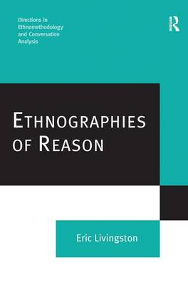 Ethnographies of Reason by Eric Livingston