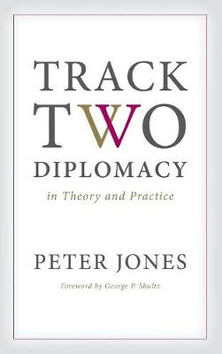 Track Two Diplomacy in Theory and Practice by Peter Jones